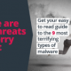 9 most terrifying types of malware threats to worry about