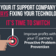 Is your IT support company is ALWAYS fixing your technology?